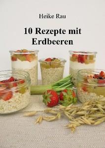 Heike Rau, 10 Rezepte mit Erdbeeren, Rezepte, Erdbeerkuchen, Overnight-Oats