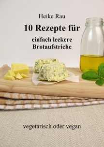 Heike Rau, 10 Rezepte für einfach leckere Aufstriche, vegetarisch oder vegan, Multizerkleinerer, Buchempfehlung, Kochbuch