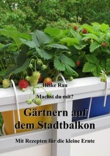 Heike Rau: Machst du mit? - Gärtnern auf dem Stadtbalkon - Mit Rezepten für die kleine Ernte