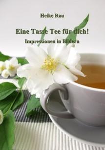 Bildband Heike Rau: Eine Tasse Tee für dich! - Impressionen in Bildern