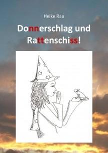 Heike Rau: Donnerschlag und Rattenschiss!