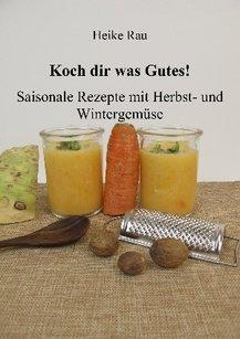 Heike Rau: Koch dir was Gutes! Saisonale Rezepte mit Herbst- und Wintergemüse, kochen, Herbstgemüse, Rezepte, Food-Fotografie