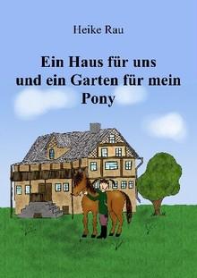 Heike Rau, Ein Haus für uns und ein Garten für mein Pony, Kindergeschichte, Vorlesegeschichte, Pferdegeschichte, Selberlesen