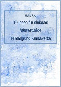 Heike Rau, 10 Ideen für einfache Aquarell Hintergrund Kunstwerke, Malen, Zeichnen, Aquarellbuntstifte, wasservermalbare, Wachsmalstifte, Wachskreide, Anleitungen, Tutorial