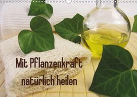 Heike Rau: Mit Pflanzenkraft natürlich heilen - Ein Kalender mit Fotos zur Naturheilkunde