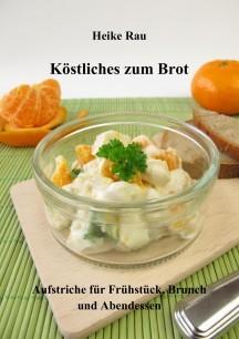 Heike Rau: Köstliches zum Brot - Aufstriche für Frühstück, Brunch und Abendessen