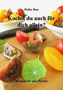 Heike Rau: Kochst du auch für dich allein? - Rezepte für eine Person
