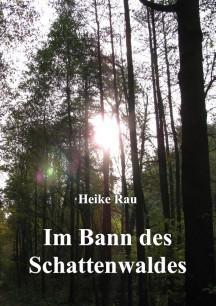 Kurzroman Heike Rau Im Bann des Schattenwaldes