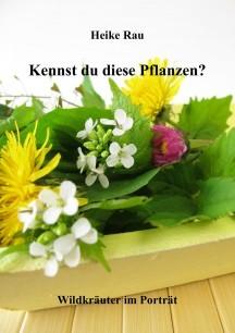 Bildband Heike Rau: Kennst du diese Pflanzen? - Wildkräuter im Porträt