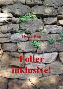 Kurzroman Heike Rau: Folter inclusive!